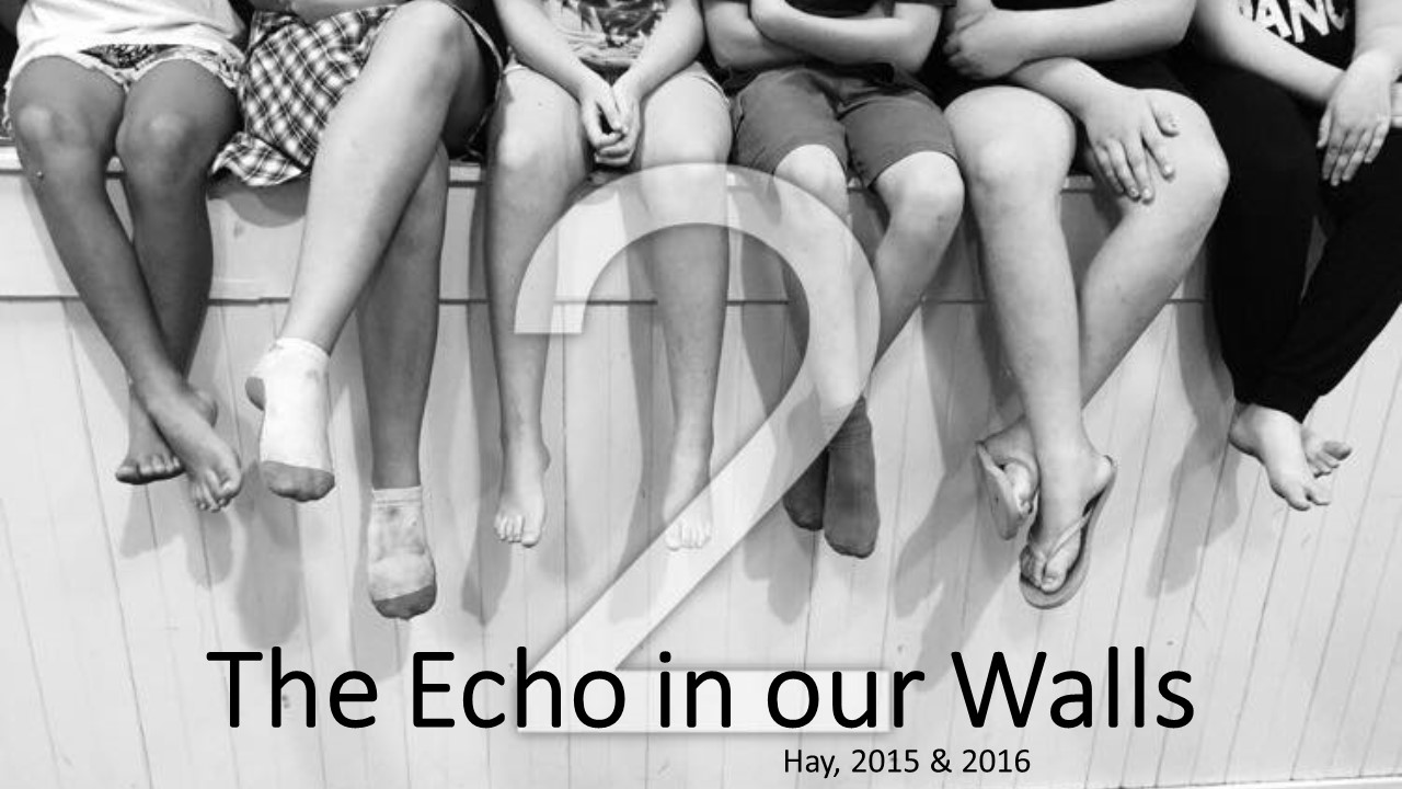 The Echo In Our Walls – Performance Outcome – Hay, April 2016